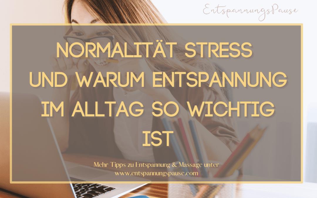 Blog Entspannungspause Normalität Stress und warum Entspannung im Alltag wichtig ist